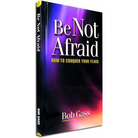Be Not Afraid (Bob Gass) HARDCOVER