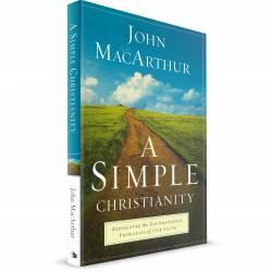 A Simple Christianity (John MacArthur) PAPERBACK