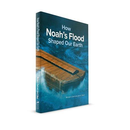 How Noah's Flood Shaped Our Earth (Michael J. Oard and John K. Reed)