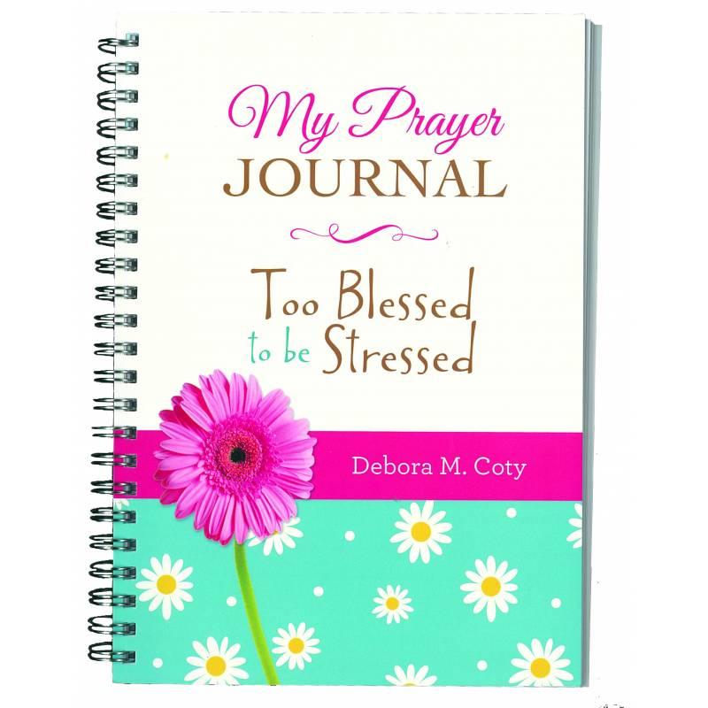 My Prayer Journal: Too Blessed To Be Stressed (Debora M