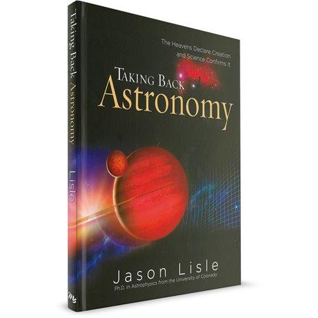 Taking Back Astronomy (Jason Lisle)