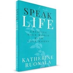 Speak Life (Katherine Ruonala)