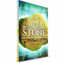 The Burdensome Stone: Jerusalem In The Last Days